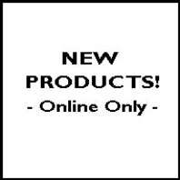 New Products - Online ONLY!
