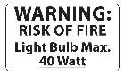 40 Watt Max. Light Bulb Warning Label