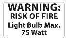 75 Watt Max. Light Bulb Warning Label